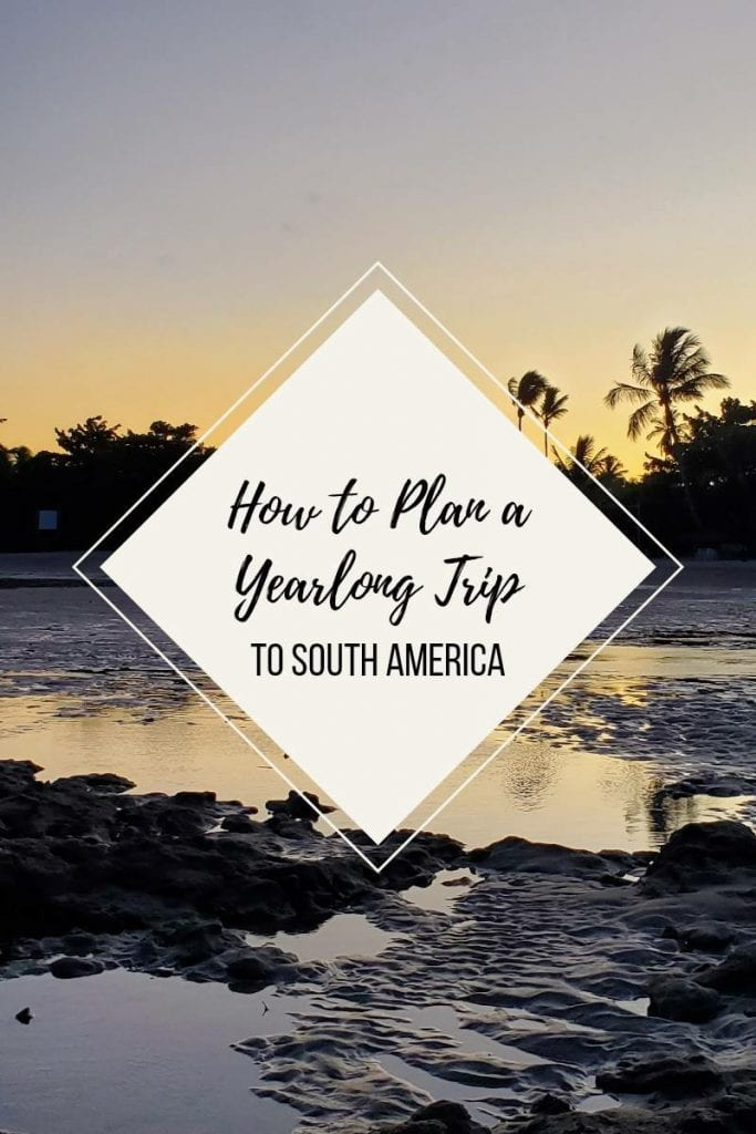 How to Plan a Yearlong Trip to South America